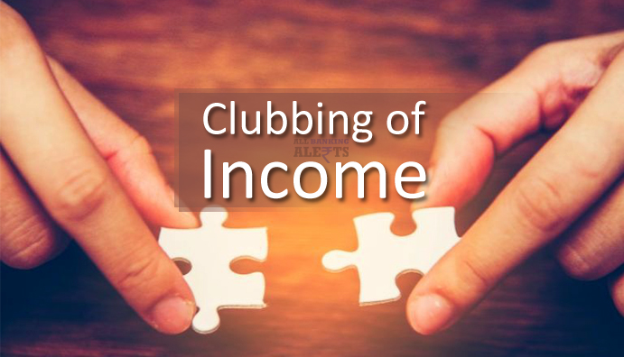 CLUBBING OF INCOME UNDER INCOME TAX ACT, 1961.