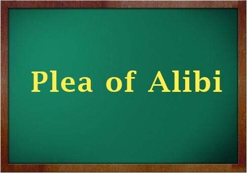 """UNDERSTANDING """"PLEA OF ALIBI"""""""