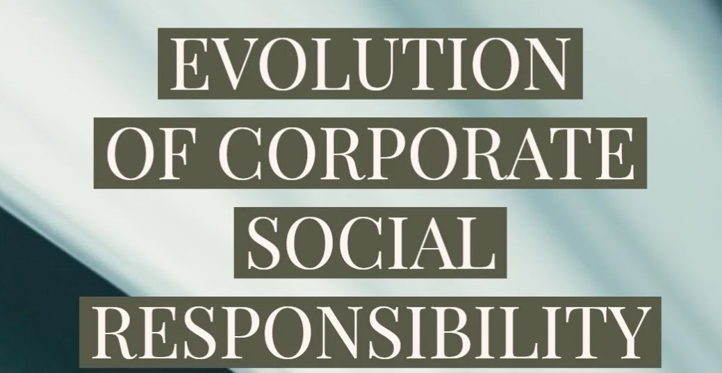 EVOLUTION OF RESPONSIBLE BUSINESS AND THE CONCEPT OF SUSTAINABILITY.